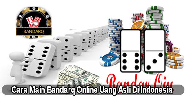 Cara Main Bandarq Online Uang Asli Di Indonesia