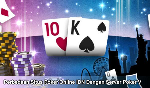 Perbedaan Situs Poker Online IDN Dengan Server Poker V